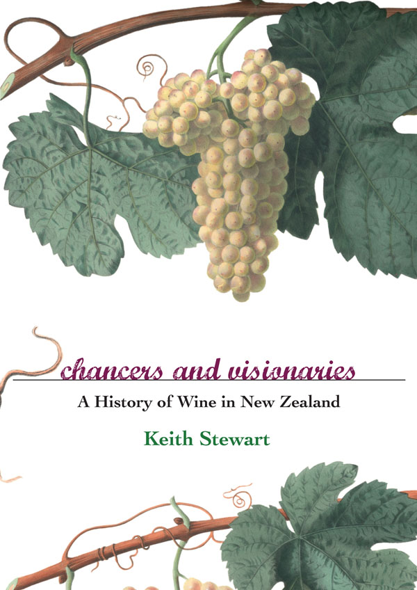Chancers and Visionaries: A History of New Zealand Wine