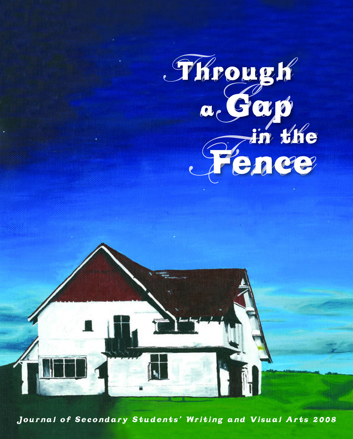 Through a Gap in the Fence: Journal of Secondary Students' Writing and Visual Arts 2008